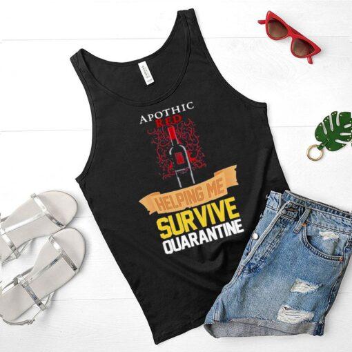apothic red helping me survive quarantine shirt