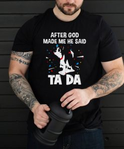 Border Collie after God made me he said tada shirt