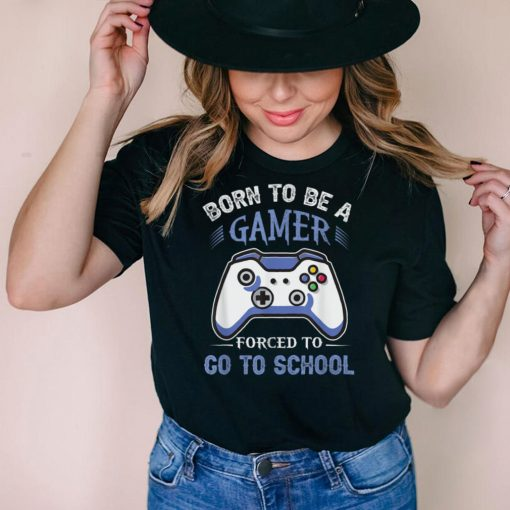 Born To Be A Gamer Forced To Go To School T Shirt