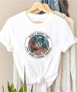 Cat Thats What I Do I Fly And I Know Things shirt