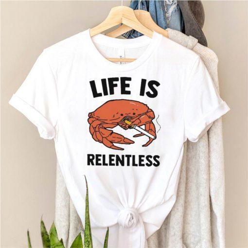 Crab life is relentless shirt