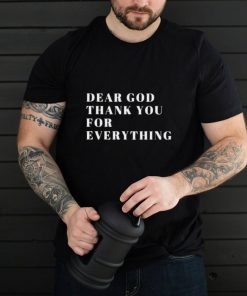 Dear God Thank You For Everything T Shirt