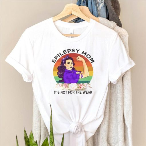 Epilepsy Mom its not for the weak shirt
