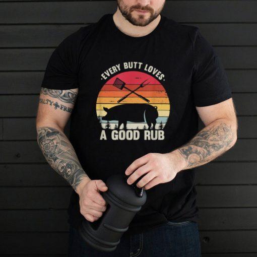 Every Butt Loves A Good Rub Pig Pork BBQ Grill shirt