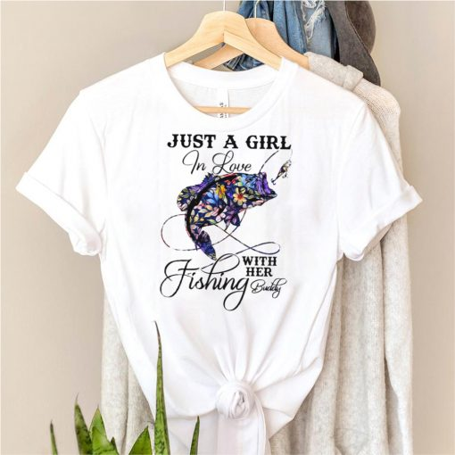 Fishing just a girl in love with her fishing buddy shirt