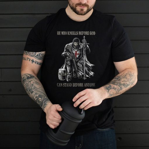 He Who Kneels Before God Can Stand Before Anyone (on back) T Shirt