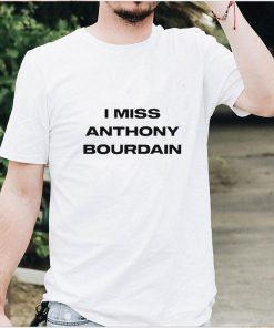 I miss Anthony Bourdain shirt