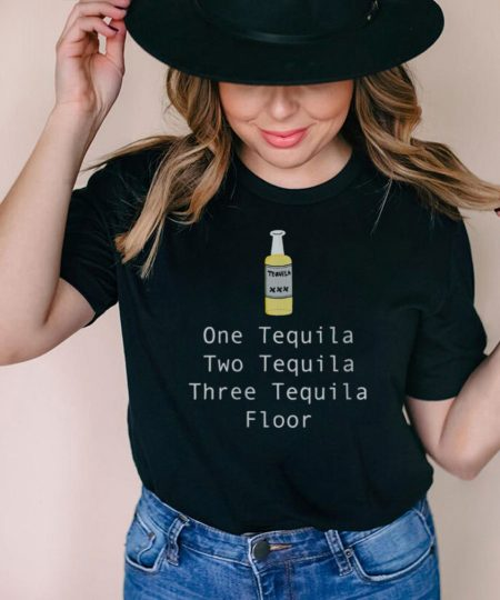 One Tequila Two Tequila Three Tequila Floor shirt