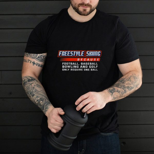 Only Require One Ball Freestyle Skiing Sports shirt