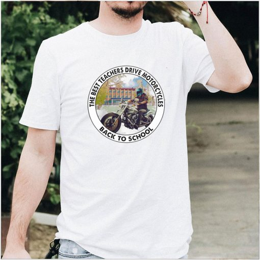 The best teachers drive motorcycles back to school shirt