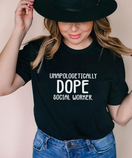 Unapologetically Dope Social Worker shirt