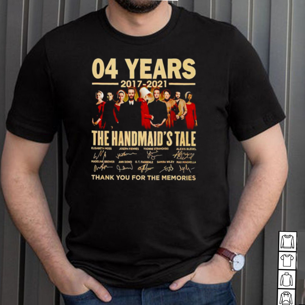 04 years 2017 2021 The Handmaids Tale thank you for the memories shirt