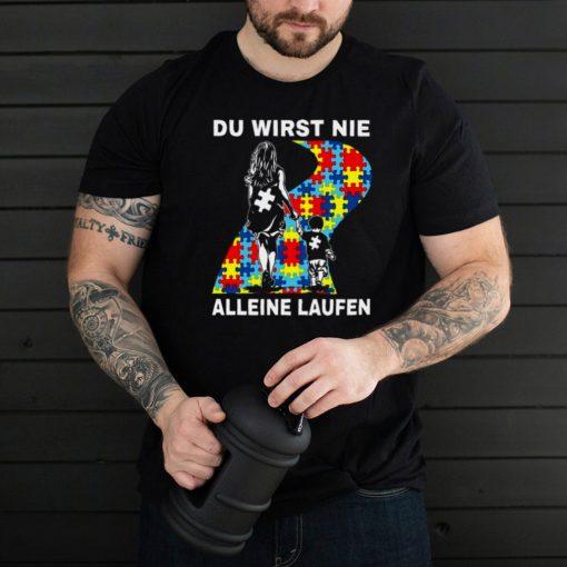 Autism Du Wirst Nie Alleine Laufen T shirt