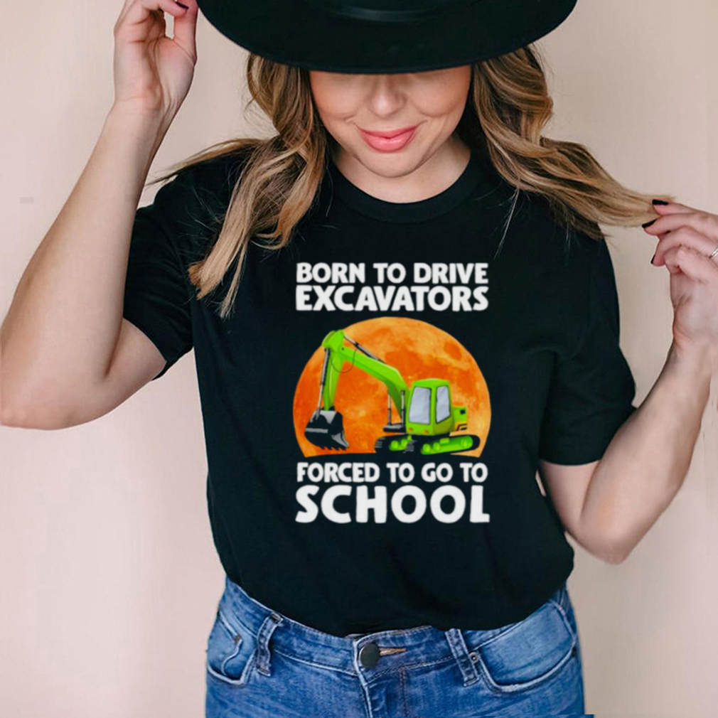 Awesome born To Drive Excavator Forced To Go To School Blood Moon Shirt