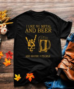 Awesome i like nu metal and beer and maybe 3 people shirt