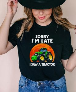 Awesome sorry Im Late I Saw A Tractor Blood Moon Shirt