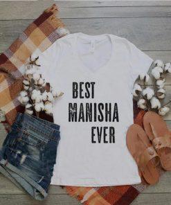 BEST MANISHA EVER Cute Name shirt