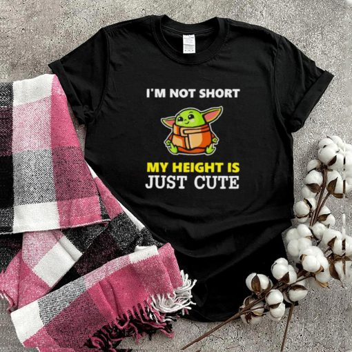 Baby Yoda Im not short my height is just cute shirt