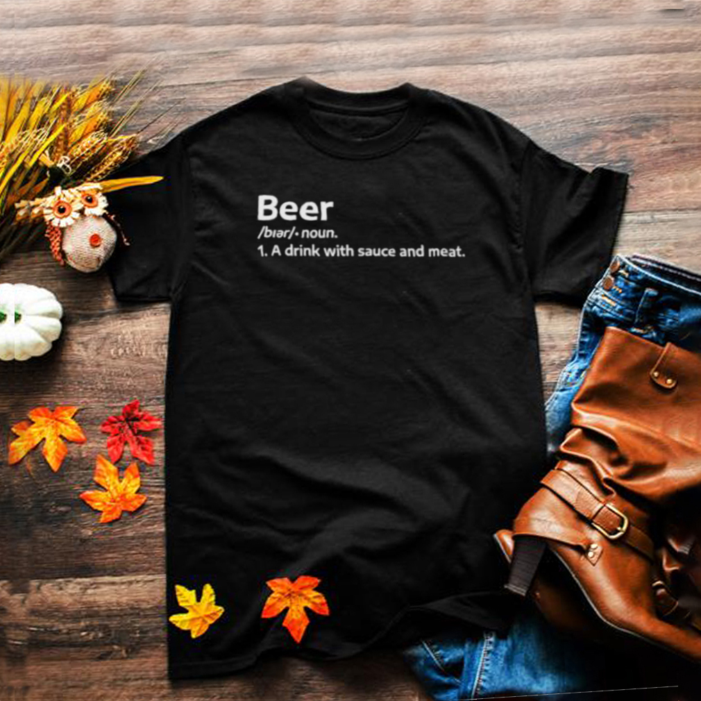 Beer A Drink With Sauce And meat Shirt