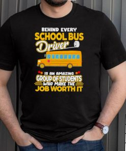 Behind Every School Bus Driver IS An Amazing Group Of Students Who Make The Job Worth It Shirt