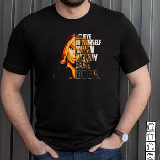 Believe in yourself when nobody else does shirt