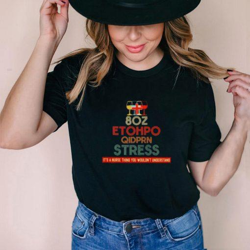 Best 80z Etohpo Qidprn Stress Its A Nurse THing You Wouldnt Understand Shirt