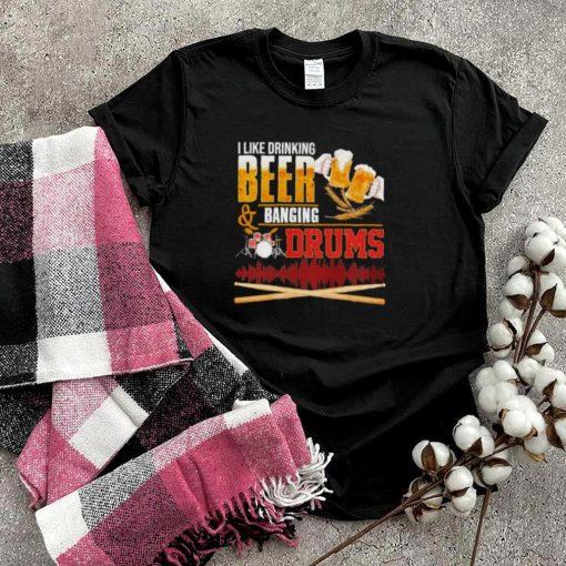 Best i Like Drinking Beer Banging Drums Shirt
