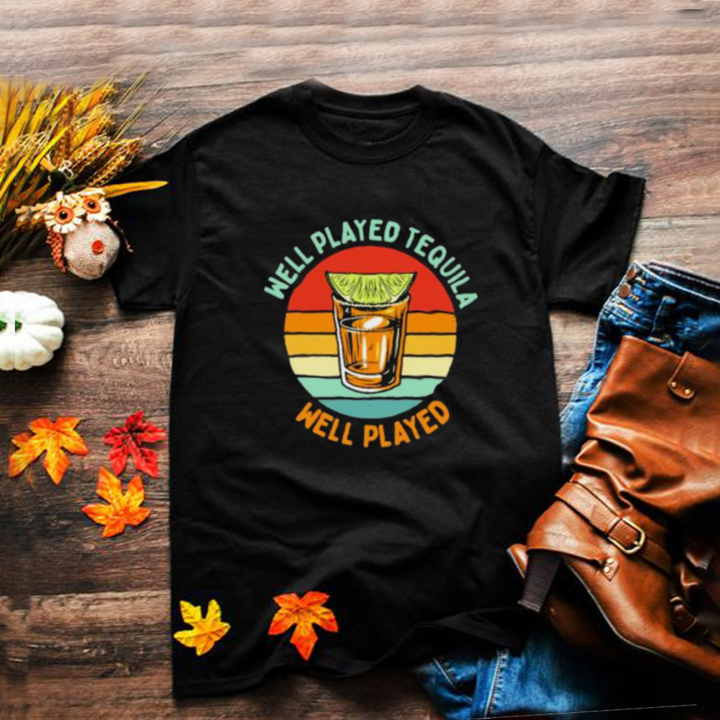Best well Played Tequila Well Played Vintage Shirt