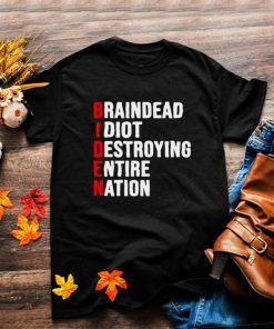 Biden Braindead Idiot Destroying Entire Nation T shirt