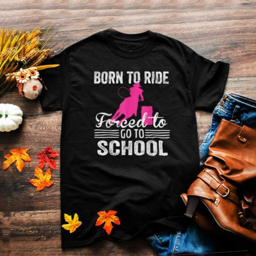 Born Ride Horse Forced To Go To School Funny Horse Lovers T Shirt