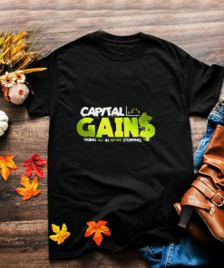 Capital Gain Going All In Never Stopping T shirt
