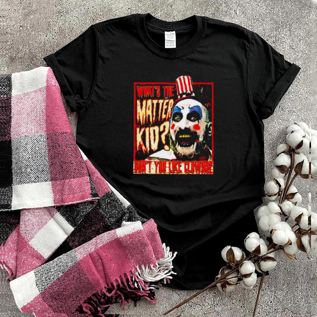 Captain Spaulding What The Matter Kid shirt