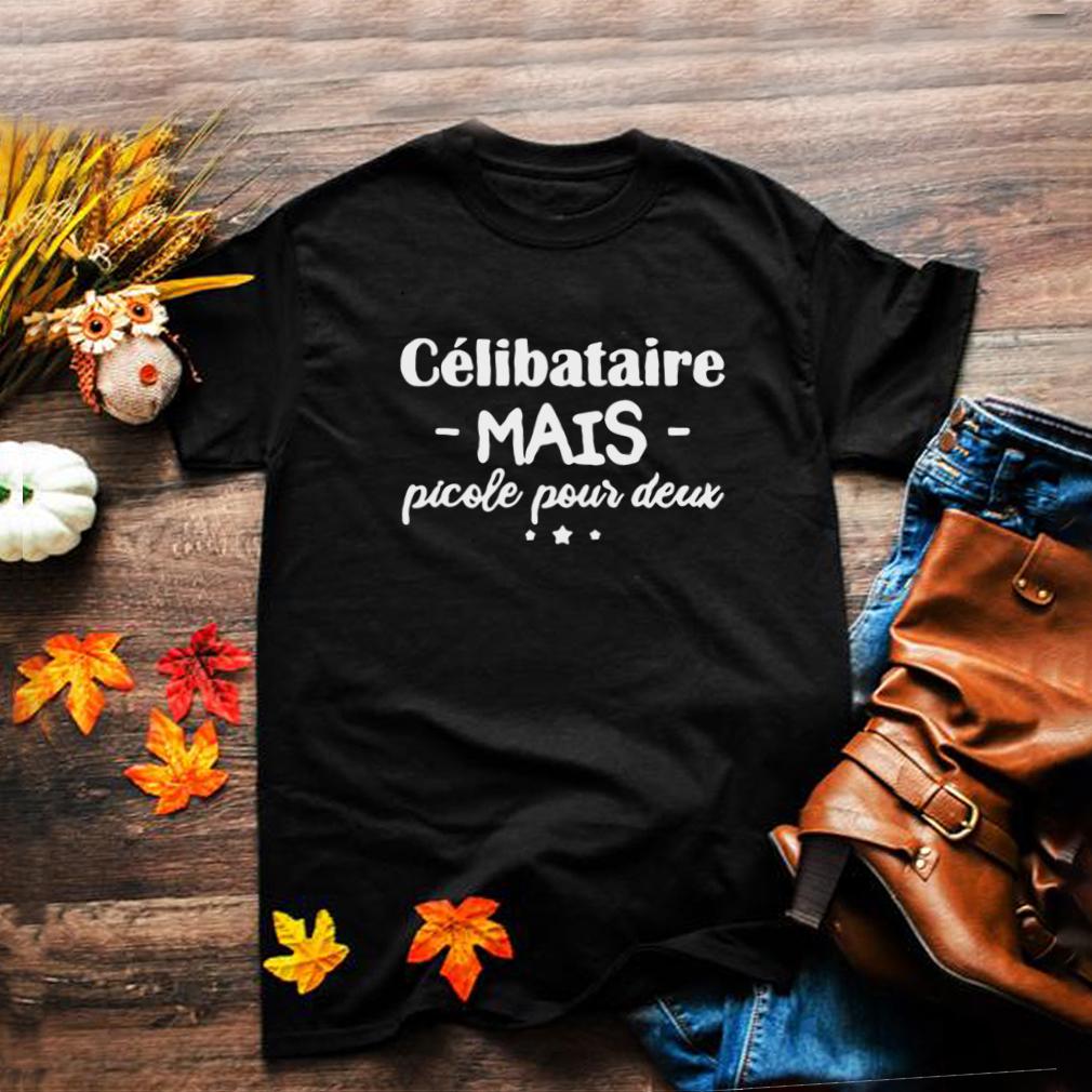 Celibataire Mais Picole Pour Deux T shirt