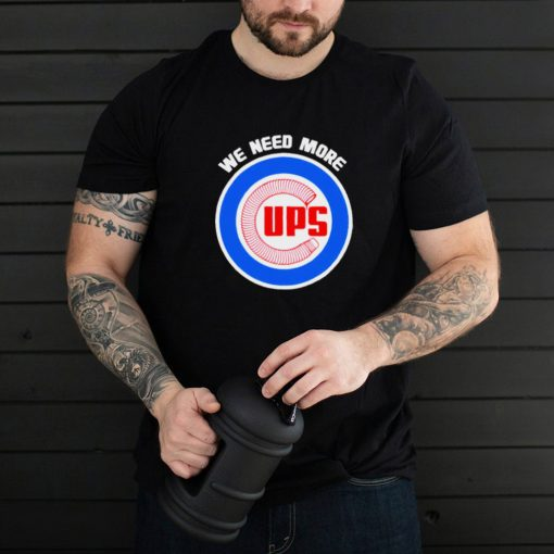 Chicago Cubs we need more shirt
