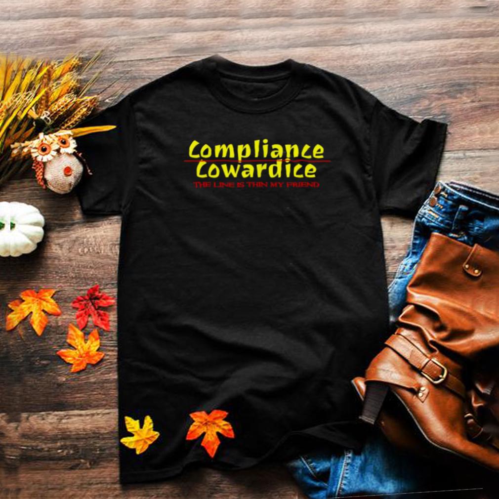 Compliance Cowardice The Line Is Thin My Friend T Shirt