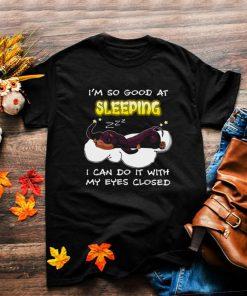 Dachshund Dog Im So Good At Sleeping I Can Do It With My Eyes Closed T shirt
