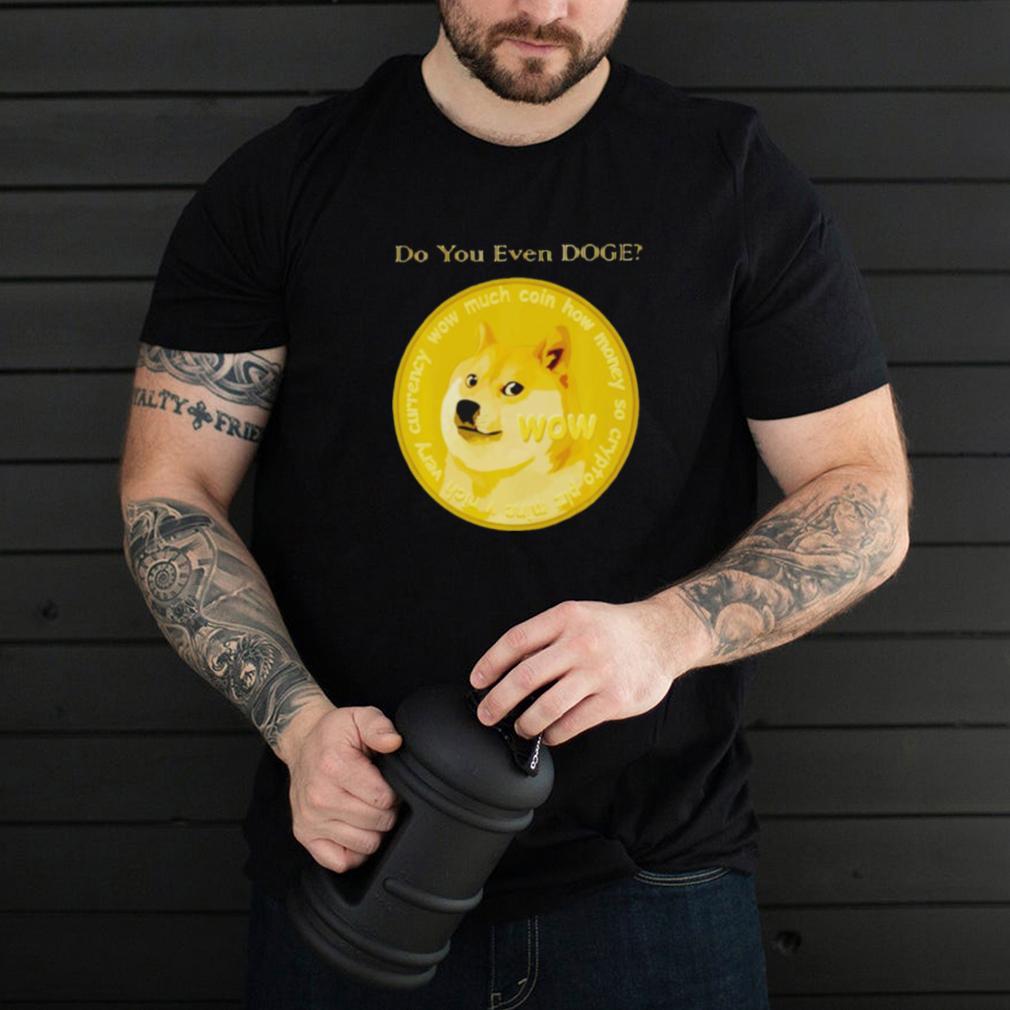 Dogecoin do you even doge shirt