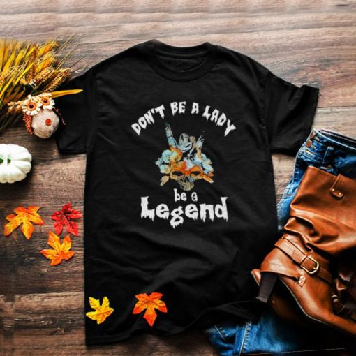 Dont Be A Lady Be A Legend Skull Flower Shirt