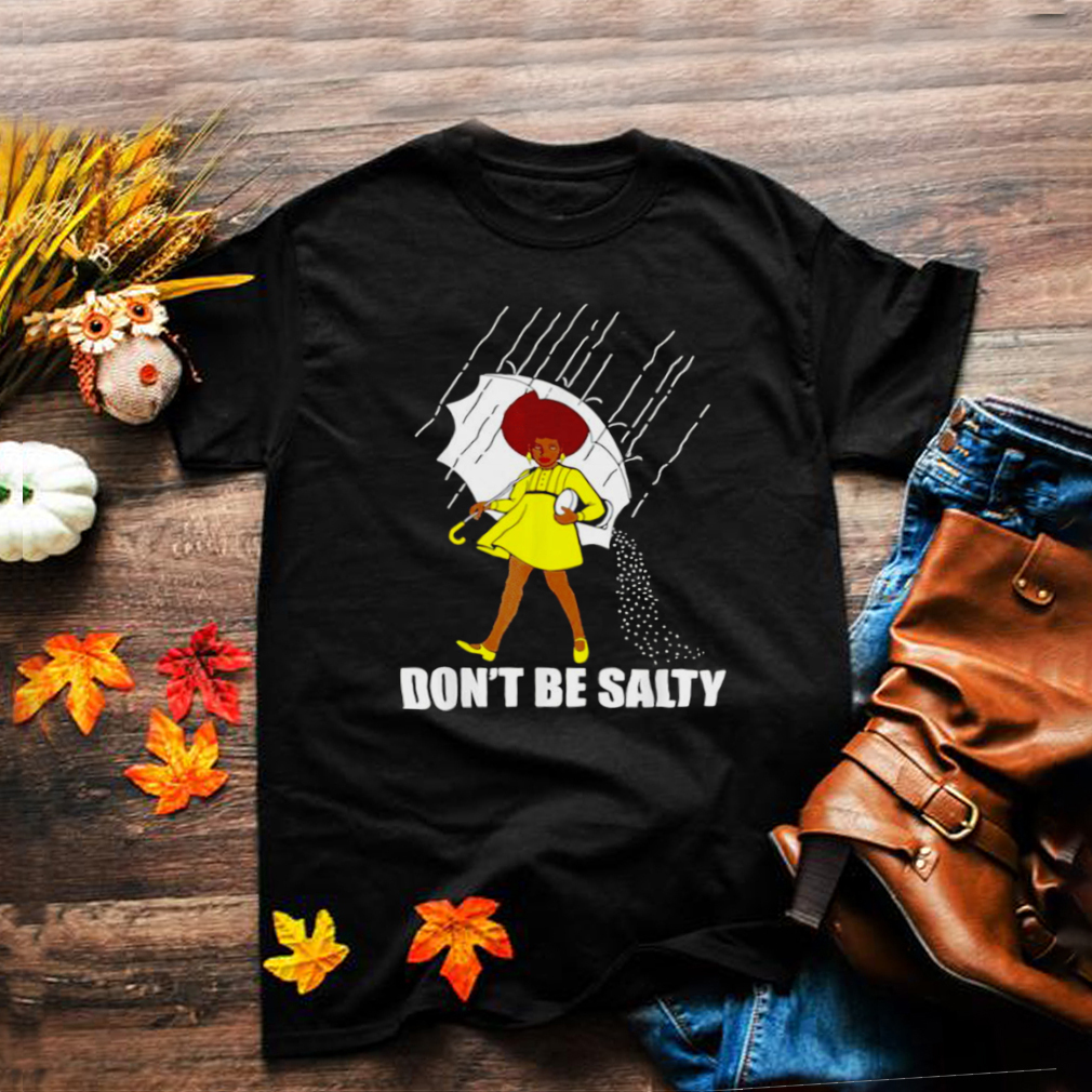Dont Be A Salty For Cute African American Pride Month shirt