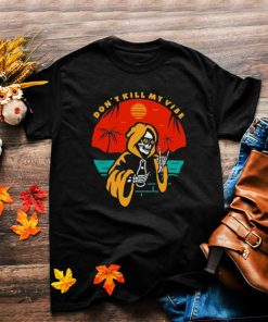 Dont Kill My Vibe Skull Shirt