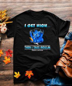 Dragon I get high then I take insulin shirt