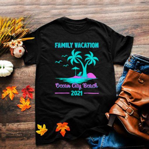 Family Vacation 2021 Maryland Ocean City Beach T Shirt