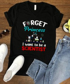 Forget Princess I Want To Be A Scientist T Shirt