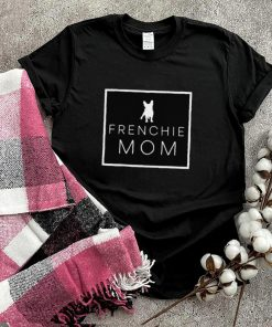 Frenchie Mom Dog T Shirt