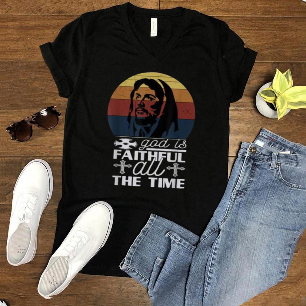 GOd Is Faithful All the time Jesus Christ Vintage T Shirt