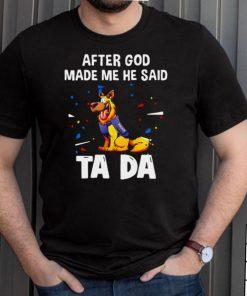 German Shepherd After God Made Me He Said Tada T shirt