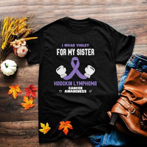 Hodgkin Lymphoma Cancer Awareness Wear Violet for My Sister T shirt