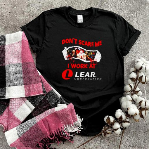 Horror Halloween dont scare me I work at Lear Corporation shirt