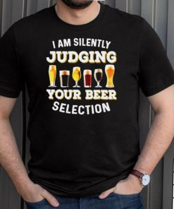I Am Silently Judging Your Beer Selection Funny T Shirt