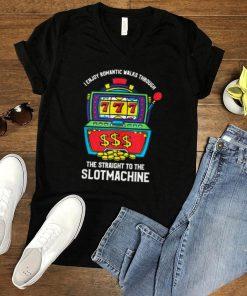 I Enjoy Romantic Walks Through The Slot Machine Gambling t Shirt